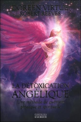 La détoxication angélique : Une méthode de guérison physique et spirituelle par Doreen Virtue