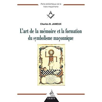 L'art de la mémoire et la fonction du symbolisme maçonnique (Petite bibliothèque de la franc-maçonnerie)