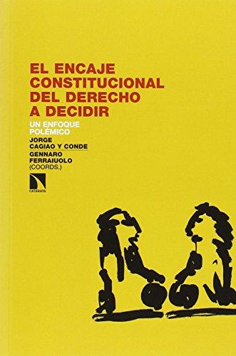 El encaje constitucional del derecho a decidir: Un enfoque polémico por Jorge Cagiao y Conde