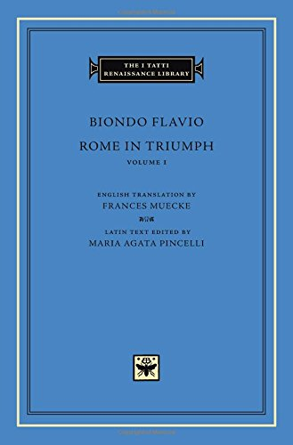 Rome in Triumph, Volume 1: Books I-II (The I Tatti Renaissance Library)