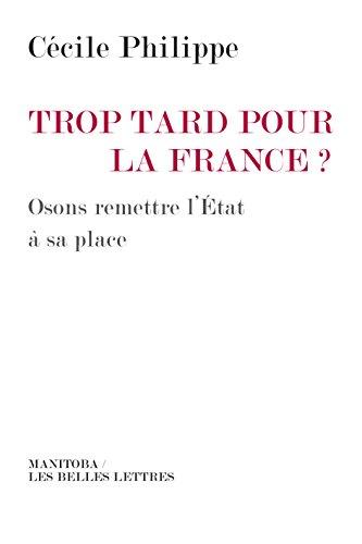 Trop tard pour la France?: Osons remettre l'État à sa place