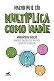 Multiplica como nadie: Matemáticas védicas: nunca el cálculo fue tan fácil, divertido y creativo