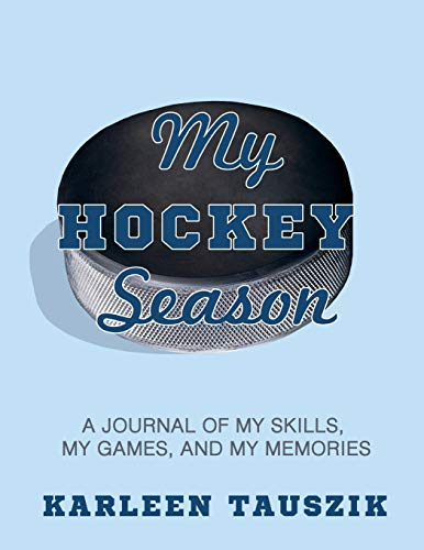 My Hockey Season: A journal of my skills,  my games, and my memories por Karleen Tauszik