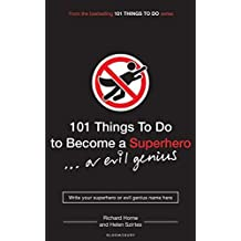 101 Things to Do to Become a Superhero (… or Evil Genius)
