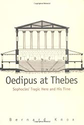 Oedipus at Thebes: Sophocles Tragic Hero and His Time