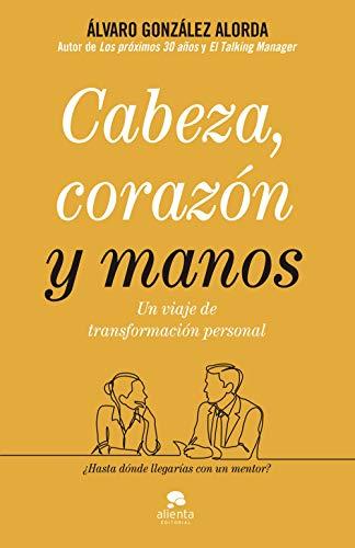 Cabeza, corazón y manos: Un viaje de transformación personal eBook ...