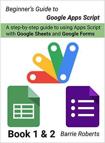 Beginner's Guide to Google Apps Script 1 & 2 - Sheets & Forms (English Edition)