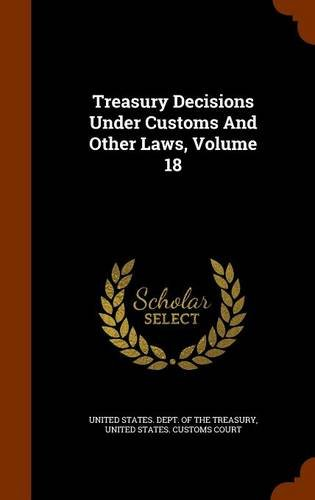 Treasury Decisions Under Customs And Other Laws, Volume 18