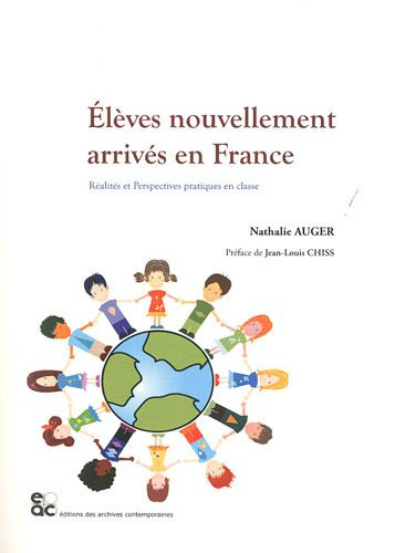 Elèves nouvellement arrivés en France. Réalités et Perspectives pratiques en classe par Nathalie Auger