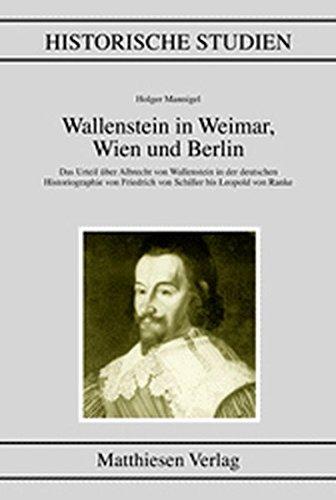 Wallenstein in Weimar, Wien und Berlin (Historische Studien)
