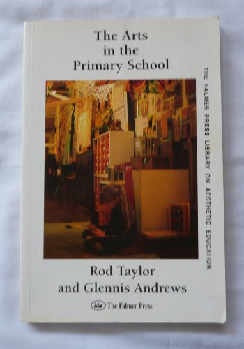 Arts In Primary School (Falmer Press Library on Aesthetic Education)