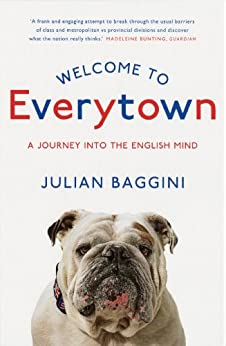 Welcome To Everytown: A Journey Into The English Mind by [Baggini, Julian]
