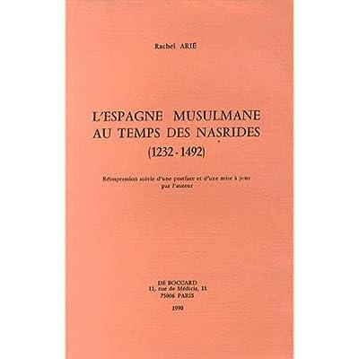 L Espagne Musulmane Au Temps Des Nasrides 1232 1492 Pdf
