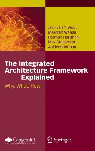 The Integrated Architecture Framework Explained: Why, What, How by Jack van't Wout (2010-10-08)