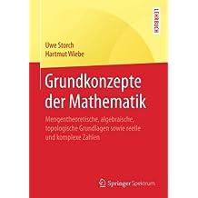Grundkonzepte der Mathematik: Mengentheoretische, algebraische, topologische Grundlagen sowie reelle und komplexe Zahlen (Springer-Lehrbuch)