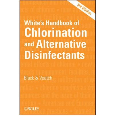 { [ WHITE'S HANDBOOK OF CHLORINATION AND ALTERNATIVE DISINFECTANTS ] } By Black & Veatch (Author) Jan-01-2010 [ Hardcover ]