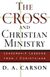 The Cross and Christian Ministry: Leadership Lessons from 1 Corinthians by Carson, D. A. (2004) Paperback