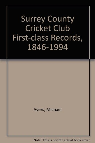 Surrey County Cricket Club First-class Records, 1846-1994 por Michael Ayers