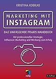 Marketing mit Instagram: Das umfassende Praxishandbuch. Mit professioneller Strategie, Influencer Marketing und Werbung zum Erfolg (mitp Business)