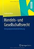 Handels- und Gesellschaftsrecht: Eine praxisorientierte Einführung