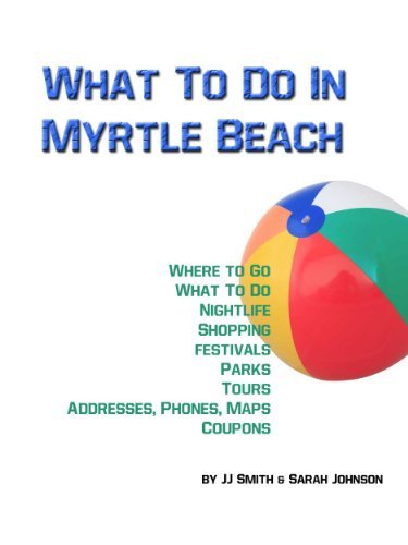 What To Do In Myrtle Beach (Places To Go, Things To Do and Places To Stay In Myrtle Beach Book 1) (English Edition)