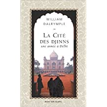 La Cité des Djinns : Une année à Delhi de William Dalrymple,Agnès Montanari (Photographies),Nathalie Trouveroy (Traduction) ( 18 mai 2006 )