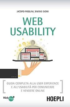 Web Usability: Guida completa alla user experience e all'usabilita' per comunicare e vendere online (WebPro+) di [Pasquini, Jacopo, Giomi, Simone]
