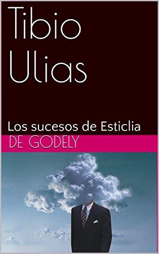 Tibio Ulias: Los sucesos de Esticlia