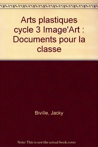 Arts plastiques cycle 3 Image'Art : Documents pour la classe