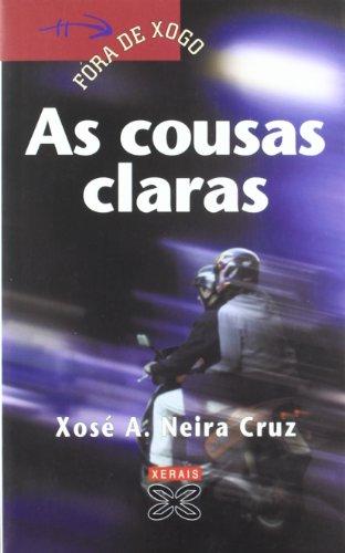 As cousas claras (Infantil E Xuvenil - Fóra De Xogo) por Xosé A. Neira Cruz