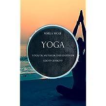 Yoga: Yoga für Anfänger und Einsteiger leicht gemacht