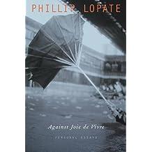 Against Joie de Vivre: Personal Essays