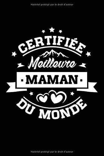 Certifiée Meilleure Maman du Monde: Journal Intime de Poche ou Carnet de Notes Personnel. Cadeau pour l'Anniversaire de Maman ou Cadeaux pour célébrer la Fête des Mères par  Journal d'une Maman