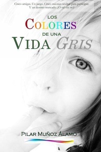 Los colores de una vida gris (Spanish Edition) by Pilar Muñoz Ãlamo (2014-08-01)