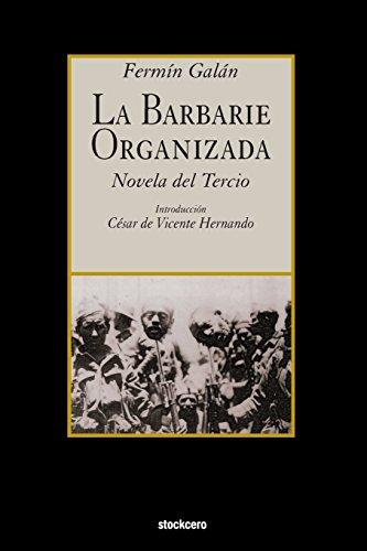 La Barbarie Organizada: Novela del Tercio