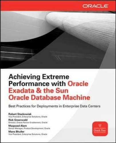 Achieving Extreme Performance with Oracle Exadata (Oracle Press)