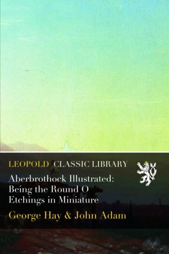 Aberbrothock Illustrated: Being the Round O Etchings in Miniature