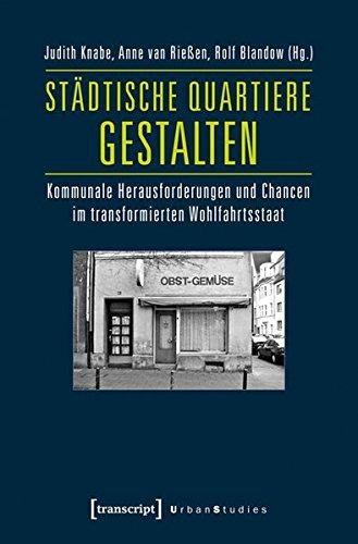 Städtische Quartiere gestalten: Kommunale Herausforderungen und Chancen im transformierten Wohlfahrtsstaat (Urban Studies)