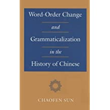Word-Order Change and Grammaticalization in the History of Chinese