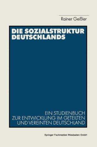Die Sozialstruktur Deutschlands: Ein Studienbuch Zur Sozialstrukturellen Entwicklung Im Geteilten Und Vereinten Deutschland (German Edition)