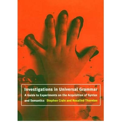 [(Investigations in Universal Grammar: A Guide to Experiments on the Acquisition of Syntax and Semantics)] [Author: Stephen Crain] published on (September, 2000)