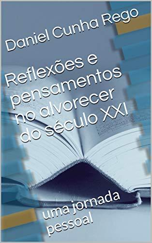 Reflexões e pensamentos no alvorecer do século XXI: uma jornada pessoal (Portuguese Edition)