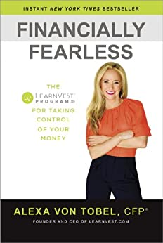 Financially Fearless: The LearnVest Program for Taking Control of Your Money par [Von Tobel, Alexa]