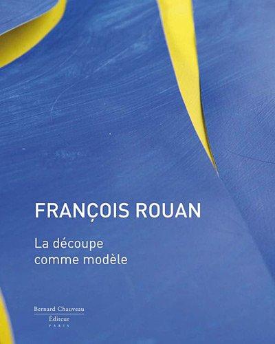 François Rouan - la Découpe comme modèle par B.Noël /I Monod-Fontaine