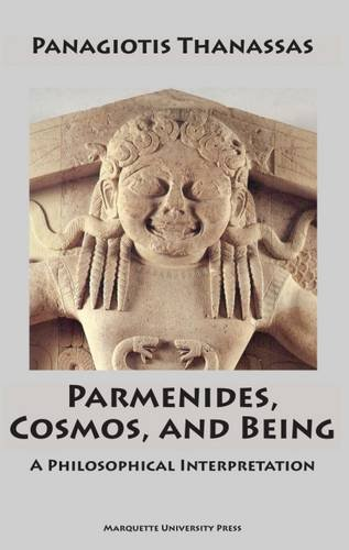 Parmenides, Cosmos and Being: A  Philosophical Interpretation