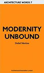 Modernity Unbound: Other Histories of Architectural Modernity (Architecture Words)