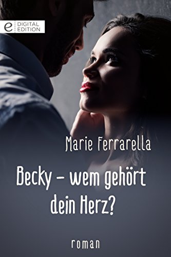 Becky - wem gehört dein Herz? (Digital Edition) (German Edition) por Marie Ferrarella
