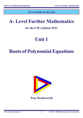 A-Level Further Mathematics for the CIE syllabus 9231: Unit 1: Roots of Polynomial Equations