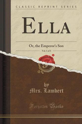 Ella, Vol. 1 of 3: Or, the Emperor's Son (Classic Reprint)