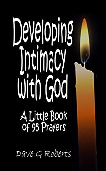Developing Intimacy With God: A Little Book of 95 Prayers by [Roberts, Dave]